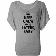 'Keep Calm Until Laters Baby' T-Shirt (Customized Girl, $26.97)