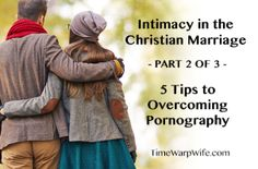 Intimacy in the Christian Marriage – Part 2of 3 –5 Tips to Overcoming Pornography