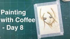Painting with Coffee  - Day 8