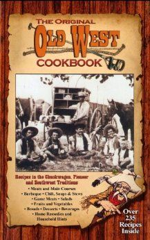 The Original Old West Cookbook : A Collection of Recipes in the Chuckwagon, Pioneer, and Southwest Traditions