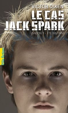 Le cas Jack Spark - Pôle Fiction - Saison 1: Été mutant