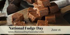 National Fudge Day - June 16