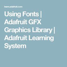 Using Fonts | Adafruit GFX Graphics Library | Adafruit Learning System
