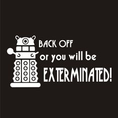 Amazon.com: Doctor Who Dalek Back OFF or You Will Be Exterminated Decal Sticker Car Home Laptop Dye-cut By Boston Deals USA: Home Improvement
