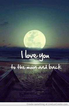 When you find someone you love to the moon and back...keep them.