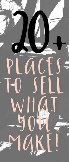 20+ Places to Sell More of What You Make!