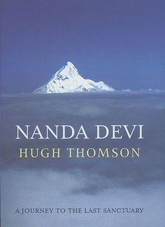 Hugh Thomson: Nanda Devi - A Journey to the Last Sanctuary