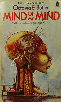 Mind of My Mind ~ Octavia Butler. A challenging all my  assumptions and misconceptions