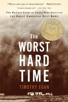 The Worst Hard Time: The Untold Story of Those Who Survived the Great American Dust Bowl | IndieBound