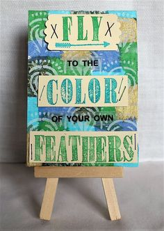 Fly to the color of your own feathers original mixed media