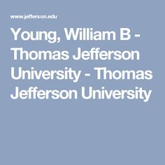 Young, William B - Thomas Jefferson University - Thomas Jefferson University Chronic Fatigue, Chronic Pain, Head Pain, Thomas Jefferson, Neurology, University, Community College, Neuroscience, Colleges