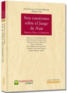 Seis cuestiones sobre el juego de azar : negocio, ética y corrupción.   Aranzadi, 2014.