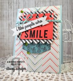 Card by Stacey Schafer. Reverse Confetti stamp: You Make Me Smile. Confetti Cuts: Label Me, Beautiful Banners, Office Edges, and Love Note. Encouragement Card. Any Occasion card.