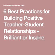 6 Best Practices for Building Positive Teacher-Student Relationships - Brilliant or Insane