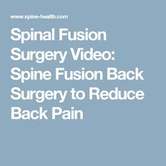 Spinal Fusion Surgery Video: Spine Fusion Back Surgery to Reduce Back Pain
