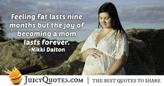 """""""Feeling fat lasts nine months but the joy of becoming a mom lasts forever. Birth Quotes, Pregnancy Quotes, Nine Months, Jokes Quotes, Education Quotes, Daily Quotes, Be Yourself Quotes, Picture Quotes, How To Become"""