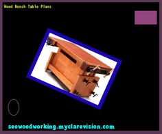 Wood Bench Table Plans 171013 - Woodworking Plans and Projects!