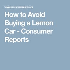 How to Avoid Buying a Lemon Car - Consumer Reports