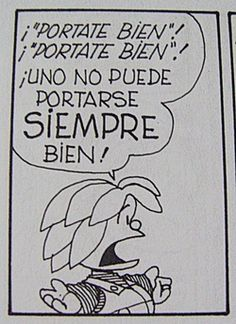 """""""Behave yourself""""! """"Behave yourself""""! You can't ALWAYS behave yourself!  Mafalda."""