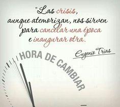 Las crisis, aunque atemorizan, nos sirven para cancelar una época e inaugurar otra. HORA DE CAMBIAR.
