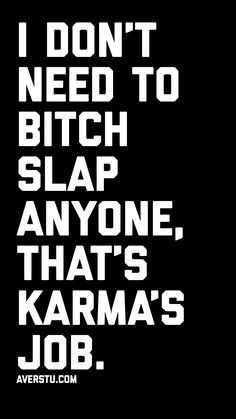 I don't need to bitch slap anyone, that's karma's job. Fake People Quotes, Fake Friend Quotes, Fake Friends, Badass Quotes, Best Quotes, Karma Quotes Truths, Read It And Weep, Gita Quotes, Motivational Quotes