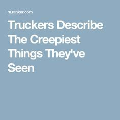 Truckers Describe The Creepiest Things They've Seen
