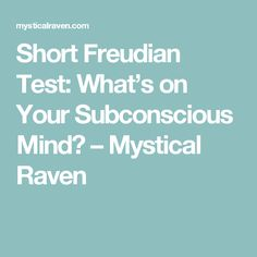 Short Freudian Test: What's on Your Subconscious Mind? – Mystical Raven