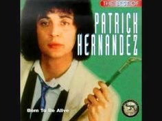 Born to Be Alive - Patrick Hernandez (1979) (Audio) (Extended Version) {YouTube} ~Quite possibly the best song of the Disco Era.