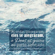 """""""As ondas sossegaram, eles se alegraram, e Deus os guiou ao porto almejado"""" {Salmos 107:30}"""
