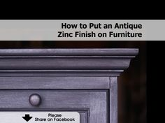 How to Put an Antique Zinc Finish on Furniture - www.hometipsworld...