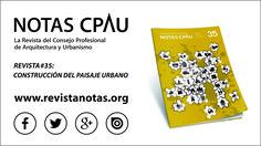 NOTAS CPAU #35 | CONSTRUCCIÓN DEL PAISAJE URBANO  Leé el número completo en www.revistanotas.org
