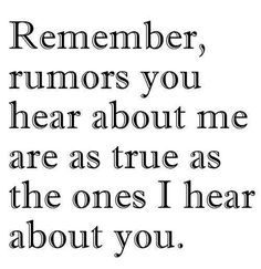 SPOT ON!!!! Except I've only heard things about you, and you'll never hear any about me!