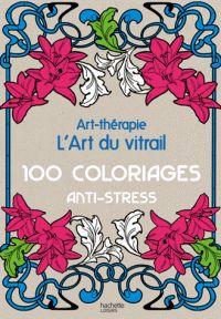 Art-thérapie : l'art du vitrail, 100 coloriages anti-stress