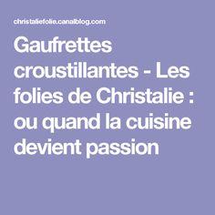 Gaufrettes croustillantes - Les folies de Christalie : ou quand la cuisine devient passion