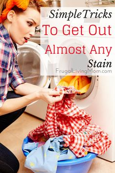 Simple tricks to get out almost any stain.