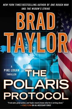 THE POLARIS PROTOCOL by Brad Taylor --  Retired Delta Force commander Brad Taylor returns with the fifth propulsive thriller in his New York Times bestselling Pike Logan series.