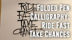 Folded Pen Calligraphy - Ride Fast Take Chances