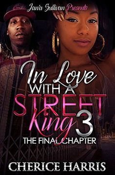 In Love with a Street King 3 by Cherice Harris http://www.amazon.com/dp/B01A8WTJFQ/ref=cm_sw_r_pi_dp_8RxJwb0D51E4H