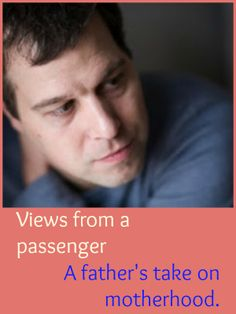 VIEWS FROM A PASSENGER: A father's beautiful reflections on the spiritual journey of pregnancy and motherhood.