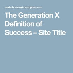 The Generation X Definition of Success – Site Title