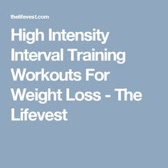 High Intensity Interval Training Workouts For Weight Loss - The Lifevest