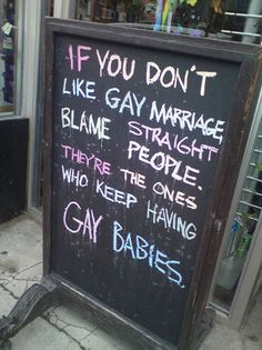Blame straight people for having gay babies if you don't like gay marriage!