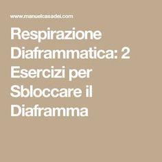Respirazione Diaframmatica: 2 Esercizi per Sbloccare il Diaframma
