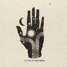 """Illustration of a hand combined with sun, moon, and stars and the text, """"It's all in your hands. Foto Logo, Art Inspo, Namaste, Printmaking, Illustration Art, Elephant Illustration, Artsy, Collage, Sketches"""