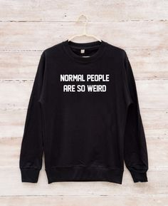 Normal People Are So Weird Shirt Funny Quote Shirt by fitandfool