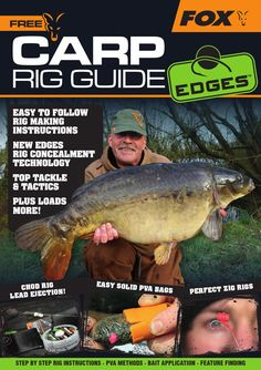 HELLO AND WELCOME TO THE EDGES CARP RIG GUIDE... Over the coming pages we have drawn on the expertise of Fox's consultants from across Europe to help you master some of the most effective carp rigs on the planet.