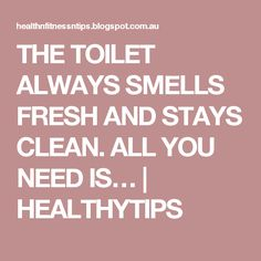 THE TOILET ALWAYS SMELLS FRESH AND STAYS CLEAN. ALL YOU NEED IS… | HEALTHYTIPS