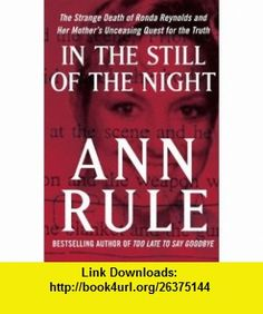 In the Still of the Night The Strange Death of Ronda Reynolds and Her Mothers Unceasing Quest for the Truth (Thorndike Press Large Print Basic Series) (9781410433657) Ann Rule , ISBN-10: 141043365X  , ISBN-13: 978-1410433657 ,  , tutorials , pdf , ebook , torrent , downloads , rapidshare , filesonic , hotfile , megaupload , fileserve