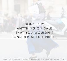 Don't buy anything on sale that you wouldn't consider regularly.