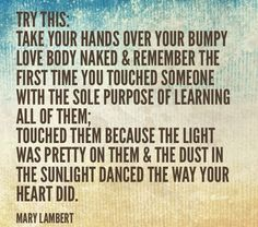 remember the first time you touched someone with the sole purpose of learning all of them // body love